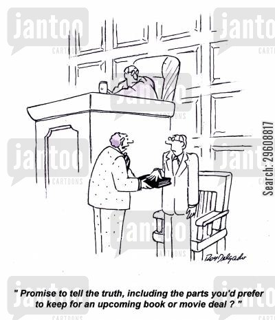 honest cartoon humor: 'Promise to tell the truth, including the parts you'd prefer to keep for an upcoming book or movie deal?'