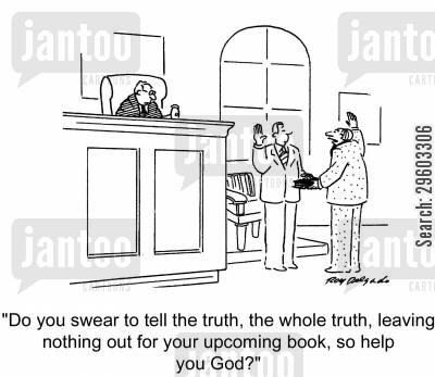 swears cartoon humor: 'Do you swear to tell the truth, the whole truth, leaving nothing out for your upcoming book, so help you God?'
