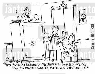 online crimes cartoon humor: 'Your honor, no weapons or violence were involved, since my client's breaking and entering were done online.'