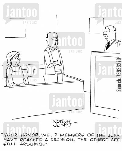 peer cartoon humor: 'Your honor, we, 2 members of the jury, have reached a decision. The others are still arguing.'