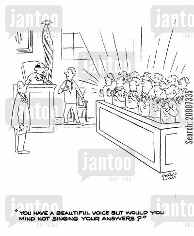 singing juries cartoon humor: 'You have a beautiful voice but would you mind not singing your answers?'