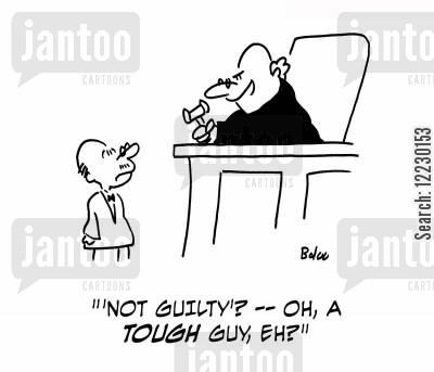 courtcase cartoon humor: 'Not guilty'? — oh, a tough guy, eh?