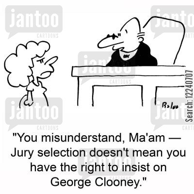 heartthrobs cartoon humor: 'You misunderstand, Ma'am -- Jury selection doesn't mean you have the right to insist on George Clooney.'