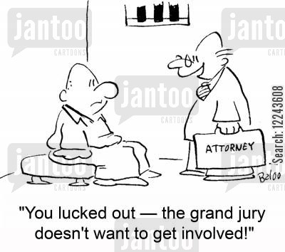 grand jury cartoon humor: 'You lucked out -- the grand jury doesn't want to get involved.'