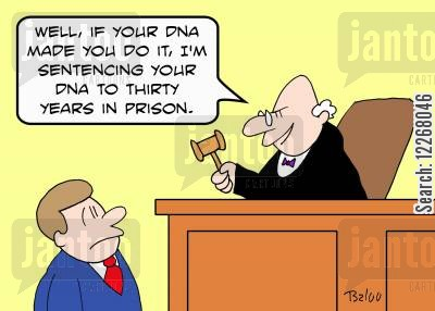 family traits cartoon humor: 'Well, if you DNA made you do it, I'm sentencing your DNA to thirty years in prison.'