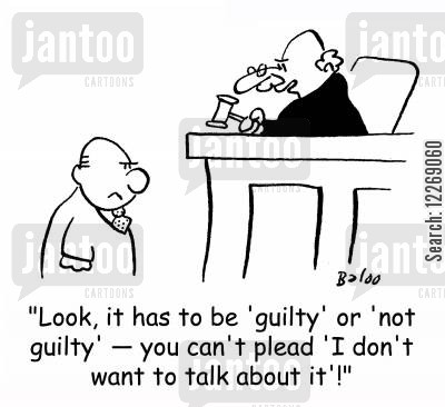 not guilty cartoon humor: 'Look, it has to be 'guilty' or 'not guilty' - you can't plead 'I don't want to talk about it.'!'