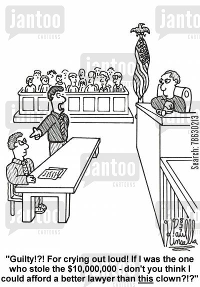 legal representative cartoon humor: 'Guilty!?! For crying out loud! If I was the one who stole the $10,000,000 - don't you think I could afford a better lawyer than this clown?!?'