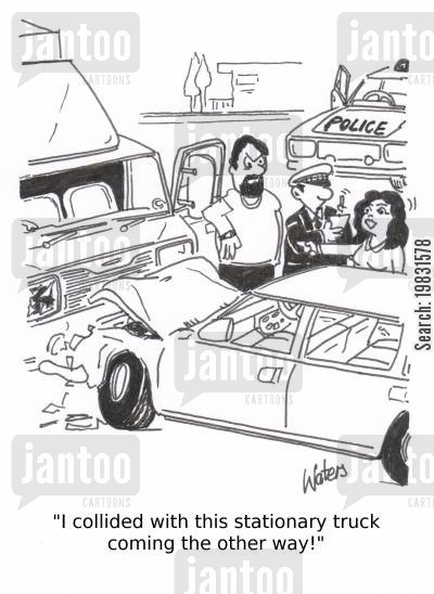 colliding cartoon humor: 'I collided with this stationary truck coming the other way!'