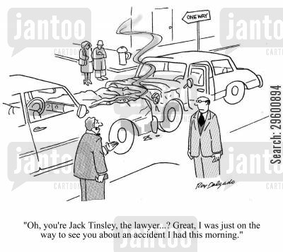 bad driver cartoon humor: 'You're Jack Tinsley, the lawyer? Great, I was just on the way to see you about an accident I had this morning.'