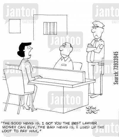 legal representative cartoon humor: 'The good news is, I got you the best lawyer money can buy. The bad news is, I used up the loot to pay him.'