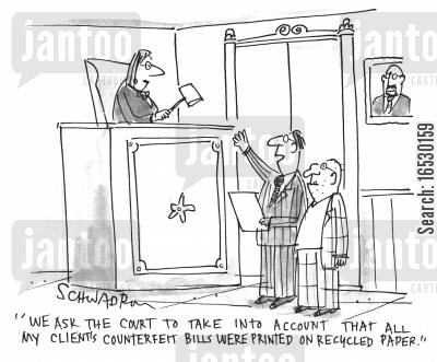recycled cartoon humor: 'We ask the court to take into account that all my client's counterfeit bills were printed on recycled paper.'