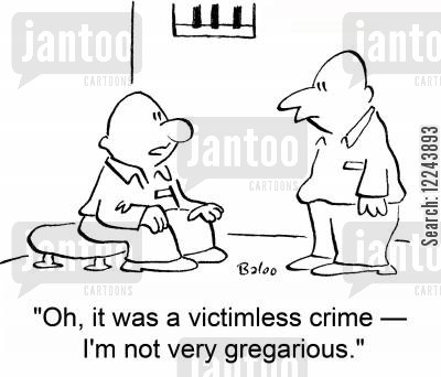 gregarious cartoon humor: 'Oh, it was a victimless crime -- I'm not very gregarious.'