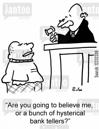 hysterical cartoon humor: 'Are you going to believe me, or a bunch of hysterical bank tellers?'