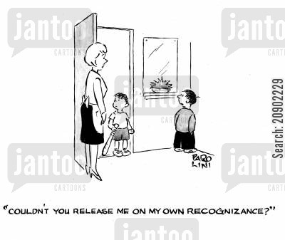 recognizance cartoon humor: 'Couldn't you release me on my own recognizance?'
