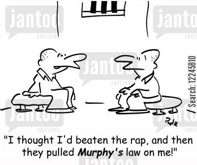 murphys law cartoon humor: 'I thought I'd beaten the rap, and then they pulled Murphy's law on me!'