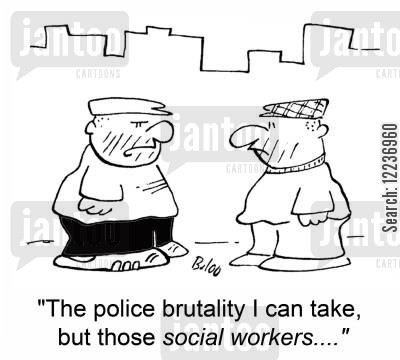 police brutality cartoon humor: 'The police brutality I can take, but those social workers....'