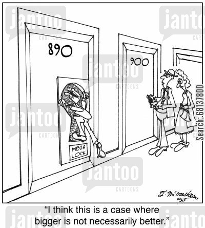bigger is better cartoon humor: 'I think this is a case where bigger is not necessarily better.'