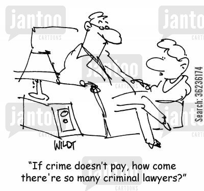 criminal lawyers cartoon humor: 'If crime doesn't pay, how come there're so many criminal lawyers?'