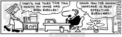 house burglars cartoon humor:  'That's the third time my house has been burgled. The housing shortage is also effecting burglars.'