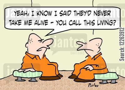 defiance cartoon humor: 'Yeah, I know I said they'd never take me alive -- you call this living?'