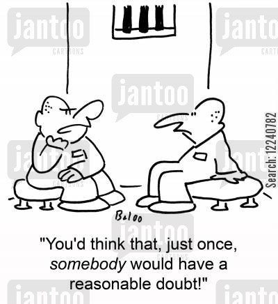 reasonable doubt cartoon humor: 'You'd think that, just once, somebody would have a reasonable doubt!'