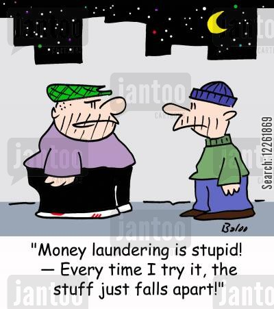 laundering cartoon humor: 'Money laundering is stupid! -- Every time I try it, the stuff just falls apart!'