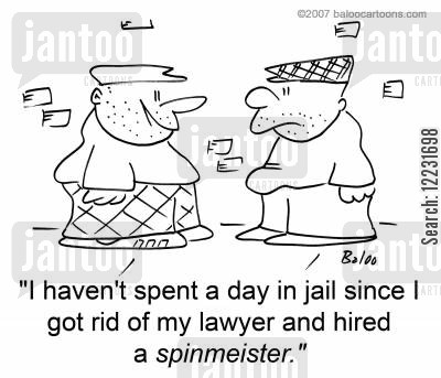 spinmeister cartoon humor: 'I haven't spent a day in jail since I got rid of my lawyer and hired a spinmeister.'