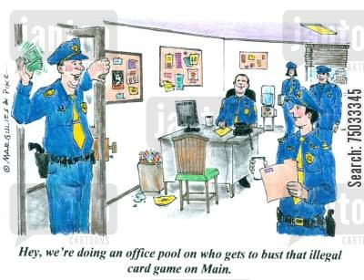 casino cartoon humor: 'Hey, we're doing an office pool on who gets to bust that illegal card game on Main.'