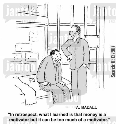 motivators cartoon humor: In retrospect, what I learned is that money is a motivator but it can be too much of a motivator