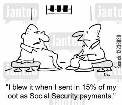 social security payment cartoon humor: 'I blew it when I sent in 15 percent of my loot as Social Security payments.'