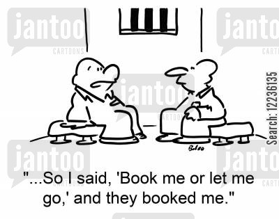 booked cartoon humor: '...So I said, 'Book me or let me go,' and they booked me.'