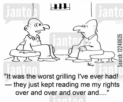 reading rights cartoon humor: 'It was the worst grilling I've ever had! -- they just kept reading me my rights over and over and over and....'