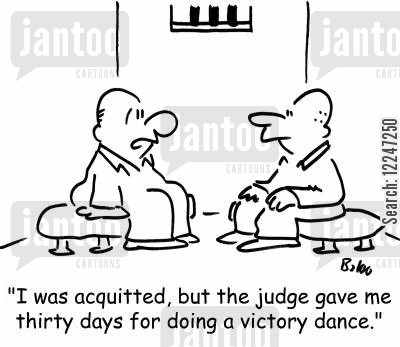 acquitted cartoon humor: 'I was acquitted, but the judge gave me thirty days for doing a victory dance.'