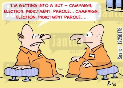 ruts cartoon humor: 'I'm getting into a rut -- campaign, election, indictment, parole... campaign, election, indictment, parole....'