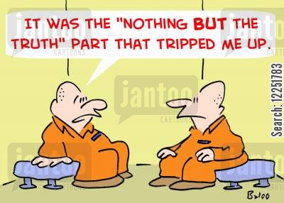 nothing but the truth cartoon humor: 'It was the 'nothing but the truth' part that tripped me up.'