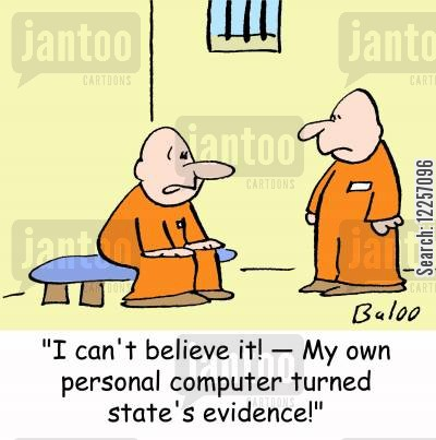 jail cell cartoon humor: 'I can't believe it! -- My own personal computer turned state's evidence!'