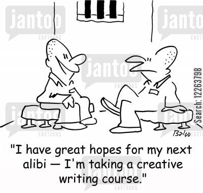 alibi cartoon humor: 'I have great hopes for my next alibi -- I'm taking a creative writing course.'