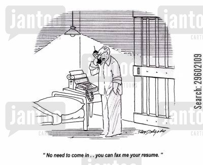 jail cell cartoon humor: 'No need to come in... you can fax me your resume.'