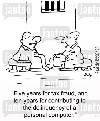 delinquency cartoon humor: 'Five years for tax fraud and ten years for contributing to the delinquency of a personal computer.'