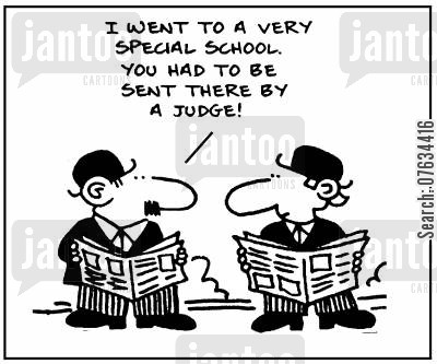 special school cartoon humor: I went to a very special school, you had to be sent there by a judge!