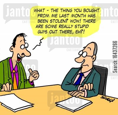 stolen goods cartoon humor: 'What - the thing you bought from me last month has been stolen? Wow! There are some really stupid guys out there, eh?!'
