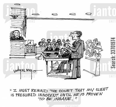 defense lawyer cartoon humor: 'I must remind the court that my client is presumed innocent until he is proven to be insane.'