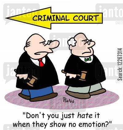 criminal court cartoon humor: CRIMINAL COURT, 'Don't you just HATE it when they show no emotion?'