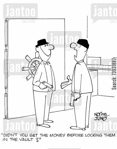 bank safe cartoon humor: 'Didn't you get the money before locking them in the vault?'