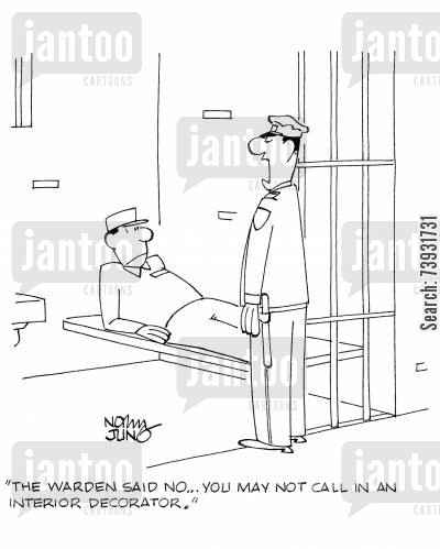 interior decorator cartoon humor: 'The warden said, no...you may not call in an interior decorator.'