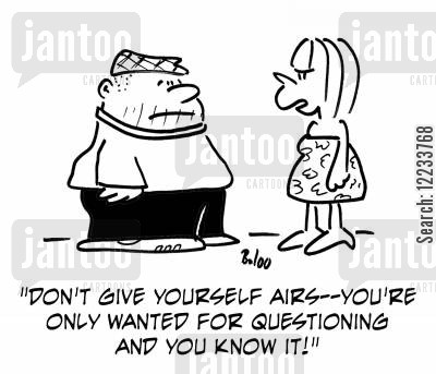airs and graces cartoon humor: 'Don't give yourself airs -- You're only wanted for questioning and you know it!'