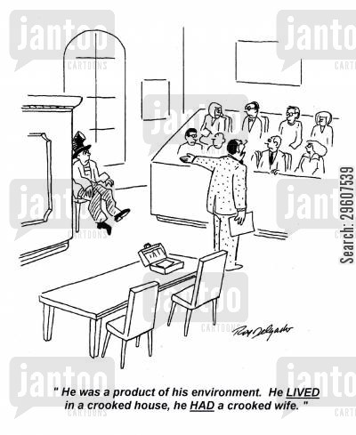 explanations cartoon humor: 'He was a product of his environment. He LIVED in a cooked house, he HAD a crooked wife.'