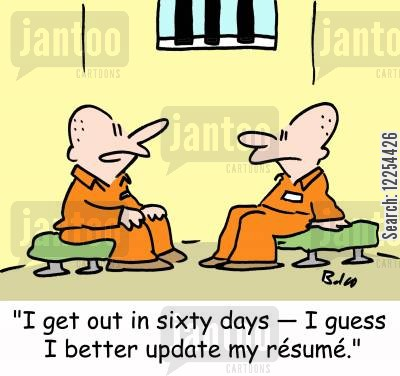 leaving prison cartoon humor: 'I get out in sixty days -- I guess I better update my resume.'