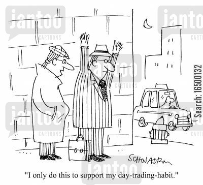 day traders cartoon humor: I only do this to support my day-trading habit