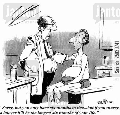 terminally ill cartoon humor: 'Sorry, but you only have six months to live...but if you marry a lawyer a lawyer it'll be the longest six months of your life.'